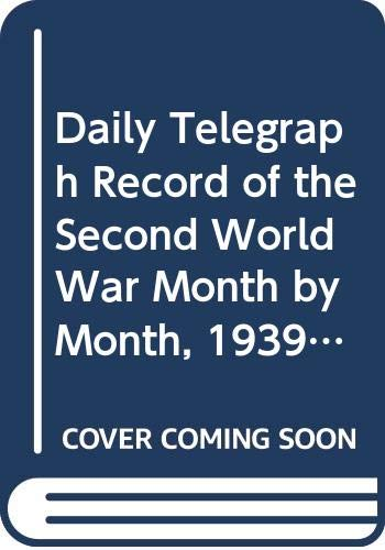 """Daily Telegraph"" Record of the Second World War Month by Month, 1939-45 By Sir Max Hastings"