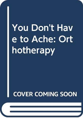 You Don't Have to Ache By Arthur A. Michele