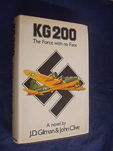 KG 200: The Force with No Face by J.D. Gilman