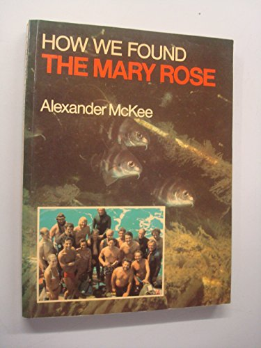 """How We Found the """"Mary Rose"""" By Alexander McKee"""