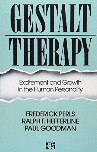 Gestalt Therapy: Excitement and Growth in the Human Personality By Frederick S. Perls