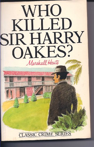 Who Killed Sir Harry Oakes? By Marshall Houts