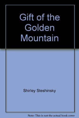 Gift of the Golden Mountain By Shirley Streshinsky