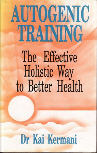 Autogenic Training: The Effective Holistic Way to Better Health By Kai Kermani