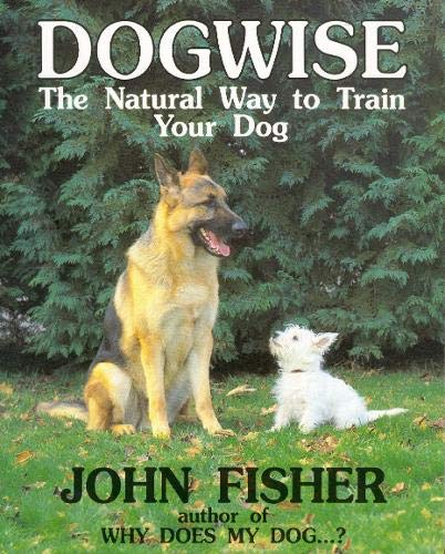 Dogwise: Natural Way to Train Your Dog by John Fisher