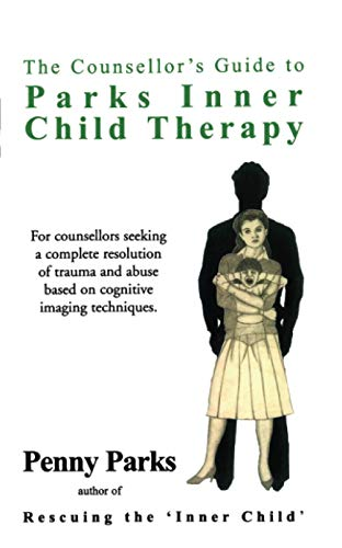 The Counsellor's Guide to Parks Inner Child Therapy (Human Horizons) By Penny Parks
