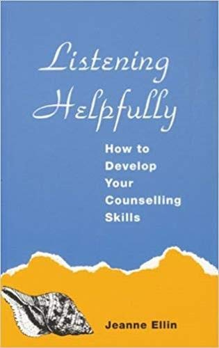 Listening Helpfully: How to Develop Your Counselling Skills by Jeanne Ellin
