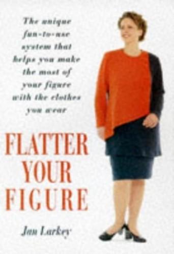 Flatter Your Figure By Jan Larkey