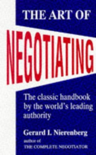 The Art of Negotiating: Psychological Strategies for Gaining Advantageous Bargains By Gerard I. Nierenberg