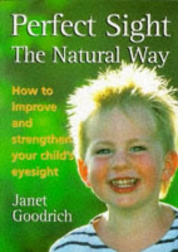 Perfect Sight the Natural Way By Janet Goodrich