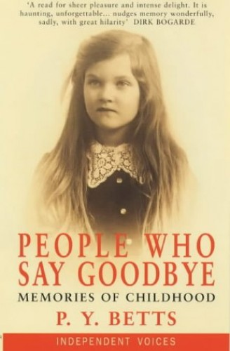 People Who Say Goodbye : Memories of Childhood By P. Y. Betts