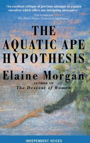 Aquatic Ape Hypothesis: Most Credible Theory of Human Evolution by Elaine Morgan