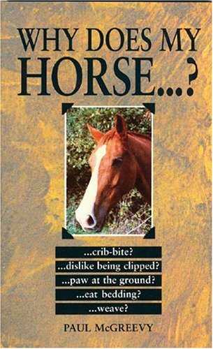Why Does My Horse...? By Paul D. McGreevy