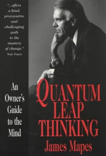 Quantum Leap Thinking: An Owner's Guide to the Mind By James J. Mapes