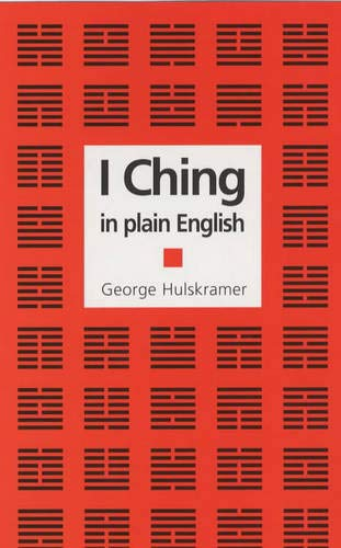 The I Ching in Plain English By George Hulskramer