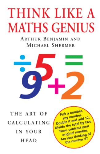 Think Like a Maths Genius: The Art of Calculating in Your Head By Michael Shermer