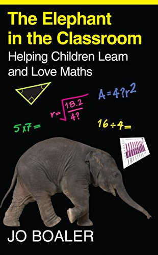 The Elephant in the Classroom: Helping Children Learn and Love Maths by Jo Boaler