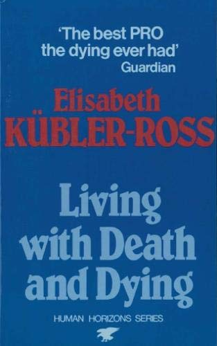 Living with Death and Dying By Elisabeth Kubler-Ross