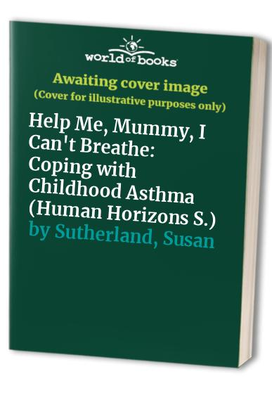 Help Me, Mummy, I Can't Breathe By Susan Sutherland