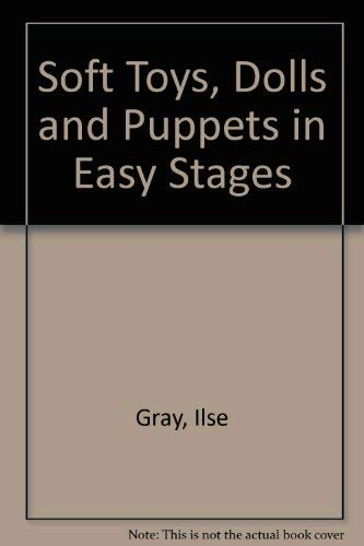 Soft Toys, Dolls and Puppets in Easy Stages By Ilse Gray