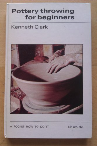 Pottery Throwing for Beginners By Kenneth Clark