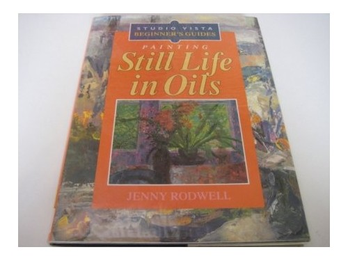 Painting Still Life in Oils By Jenny Rodwell