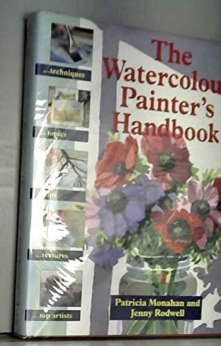 The Watercolour Painter's Handbook By Patricia Monahan