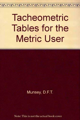 Tacheometric Tables for the Metric User By D.F.T. Munsey