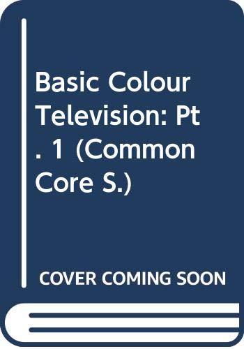 Basic Colour Television: Pt. 1 By Horace Albert Cole