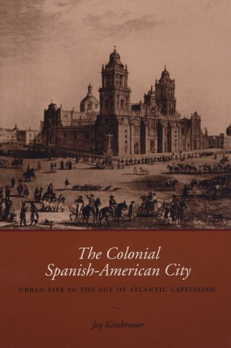 The Colonial Spanish-American City By Jay Kinsbruner
