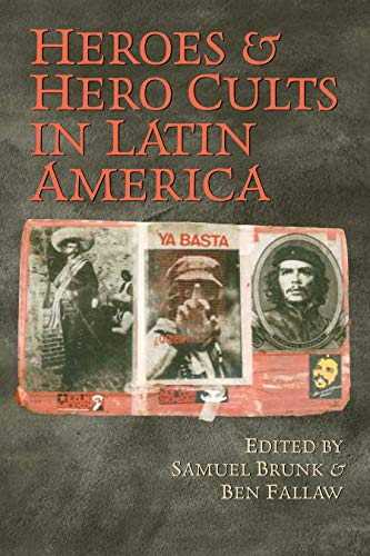 Heroes and Hero Cults in Latin America By Samuel Brunk