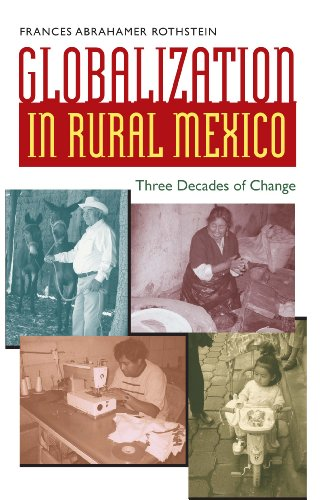 Globalization in Rural Mexico By Frances Abrahamer Rothstein