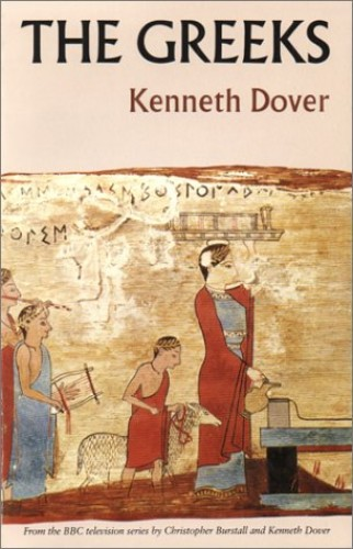 The Greeks By Kenneth Dover (University of St Andrews)