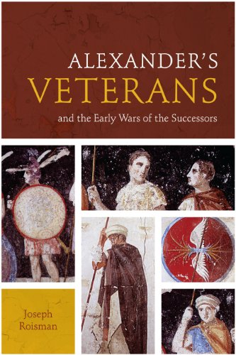 Alexander's Veterans and the Early Wars of the Successors By Joseph Roisman