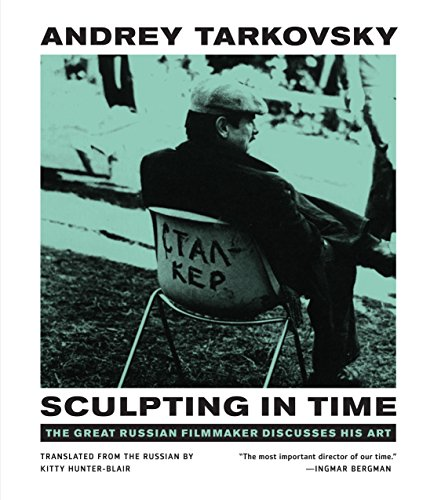 Sculpting in Time: Reflections on the Cinema By Andrey Tarkovsky