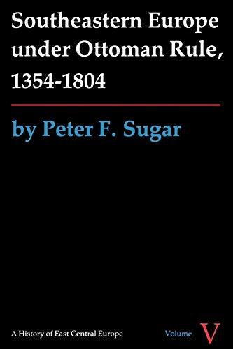 Southeastern Europe under Ottoman Rule, 1354-1804 By Peter F. Sugar