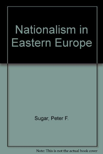 Nationalism in Eastern Europe By Edited by Peter F. Sugar