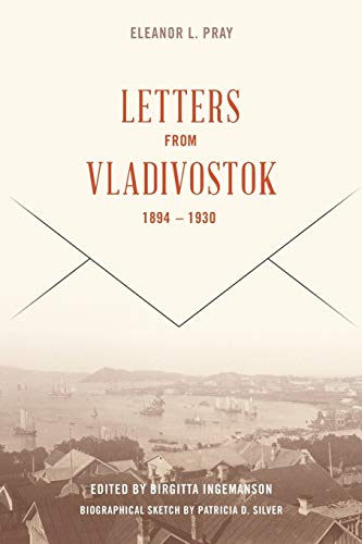 Letters from Vladivostock, 1894-1930 von Eleanor L. Pray