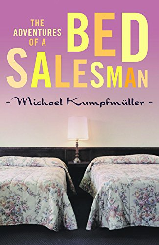 The Adventures of a Bed Salesman By Michael Kumpfmuller
