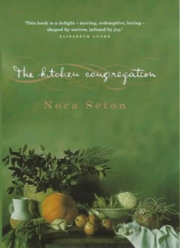 The Kitchen Congregation By Nora Seton