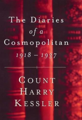 The Diaries of a Cosmopolitan, 1918-37 By Harry Kessler