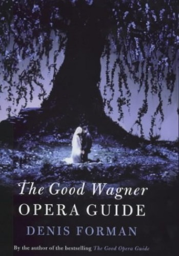 The Good Wagner Guide By Sir Denis Forman