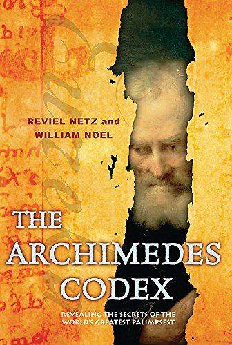 The Archimedes Codex: Revealing The Secrets Of The World's Greatest Palimpsest By Reviel Netz