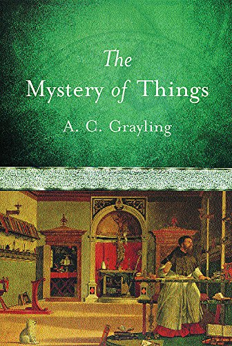 The Mystery of Things By A. C. Grayling