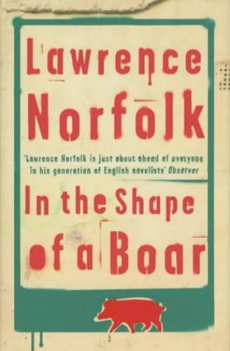 In The Shape Of A Boar By Lawrence Norfolk