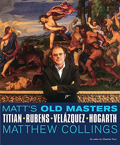 Matt's Old Masters: Titian, Rubens, Velasquez, Hogarth by Matthew Collings