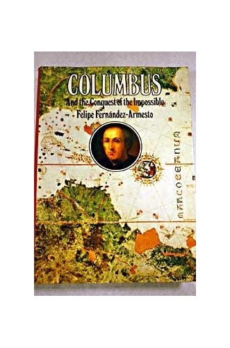 Columbus and the Conquest of the Impossible By Dr. Felipe Fernandez-Armesto
