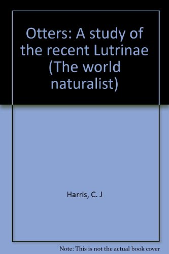 Otters: A study of the recent Lutrinae (The world naturalist) By C. J Harris