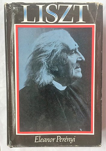 Liszt By Eleanor Perenyi