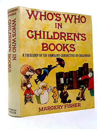 Who's Who in Children's Books: A Treasury of the Familiar Characters of Childhood Edited by Margery Fisher